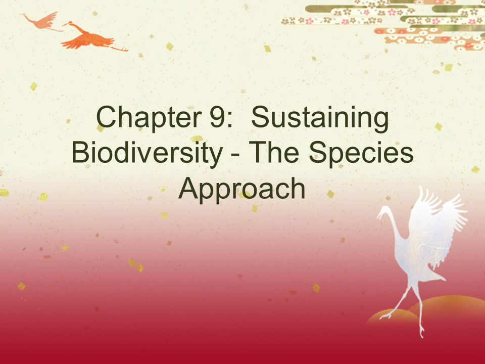 Chapter 9: Sustaining Biodiversity - The Species Approach