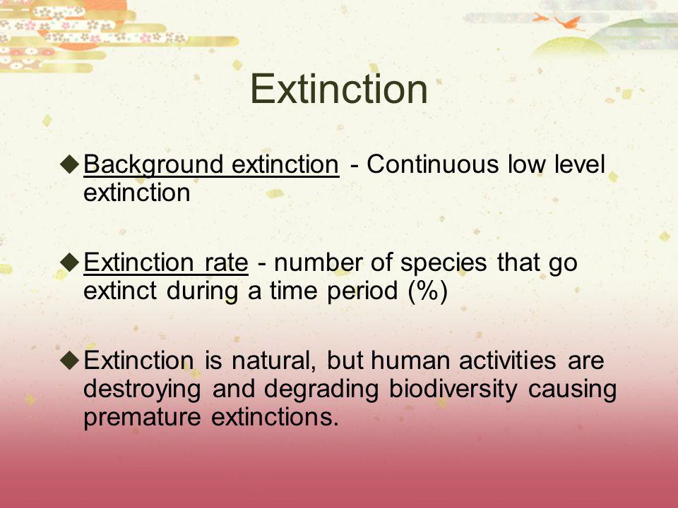Extinction Background extinction - Continuous low level extinction