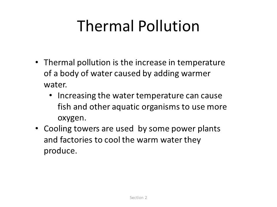 Thermal Pollution Thermal pollution is the increase in temperature of a body of water caused by adding warmer water.