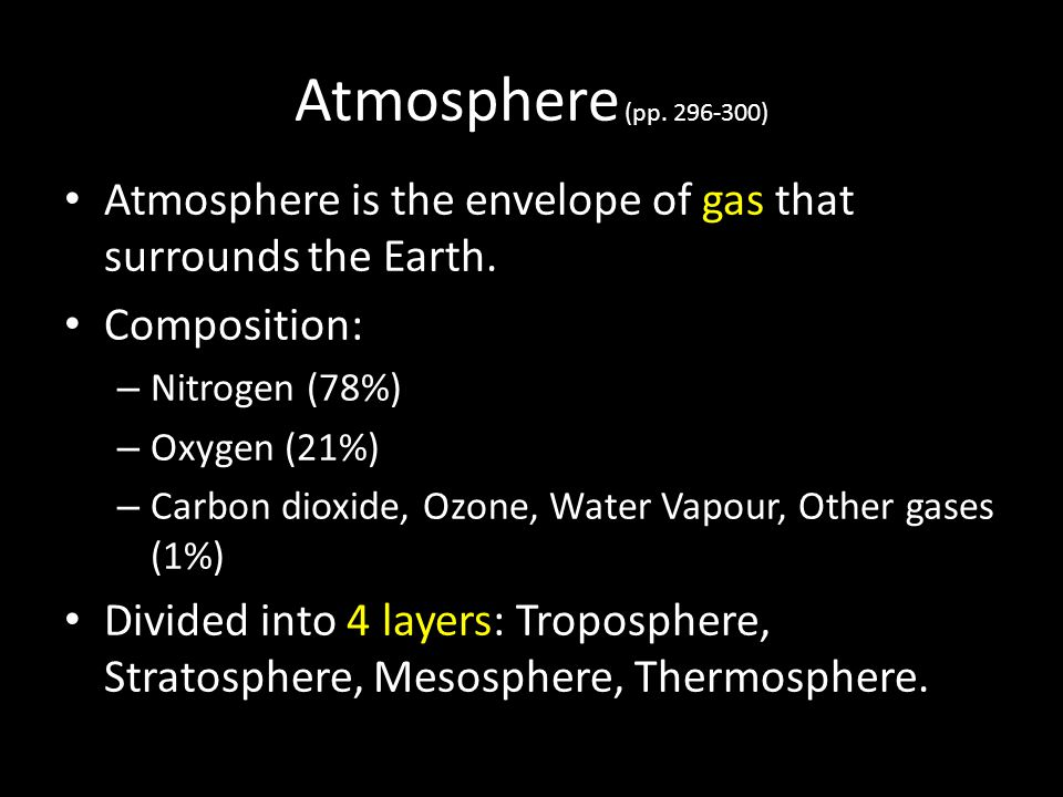 Atmosphere (pp. 296-300) Atmosphere is the envelope of gas that surrounds the Earth. Composition: Nitrogen (78%)