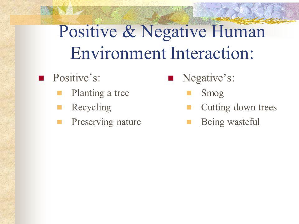 Positive & Negative Human Environment Interaction: