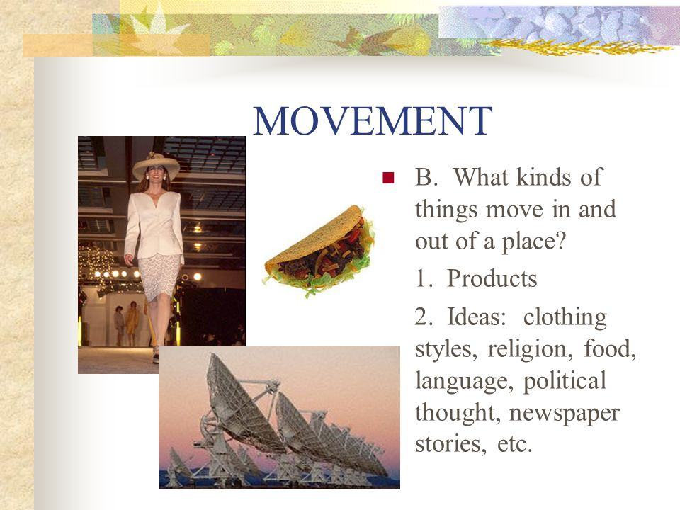 MOVEMENT B. What kinds of things move in and out of a place
