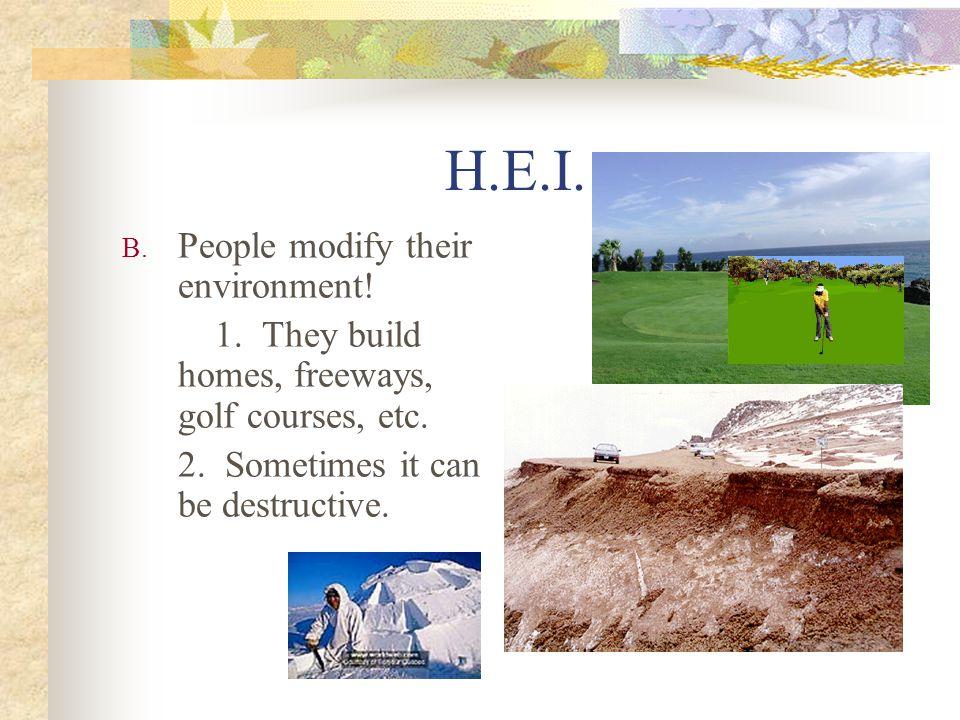 H.E.I. People modify their environment!