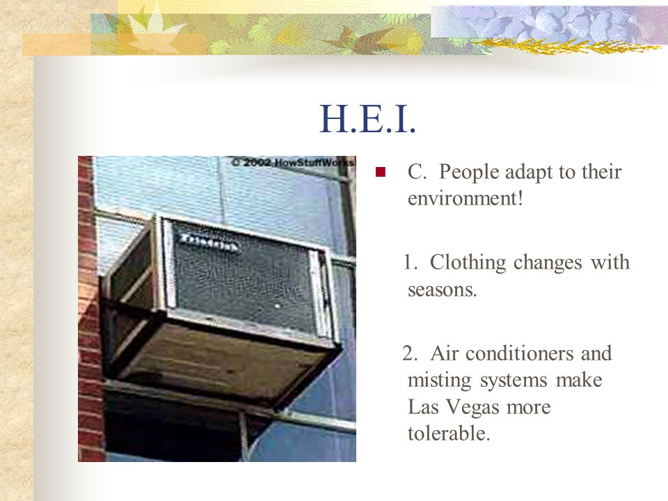 H.E.I. C. People adapt to their environment!
