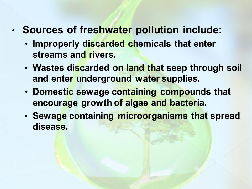 Sources of freshwater pollution include: