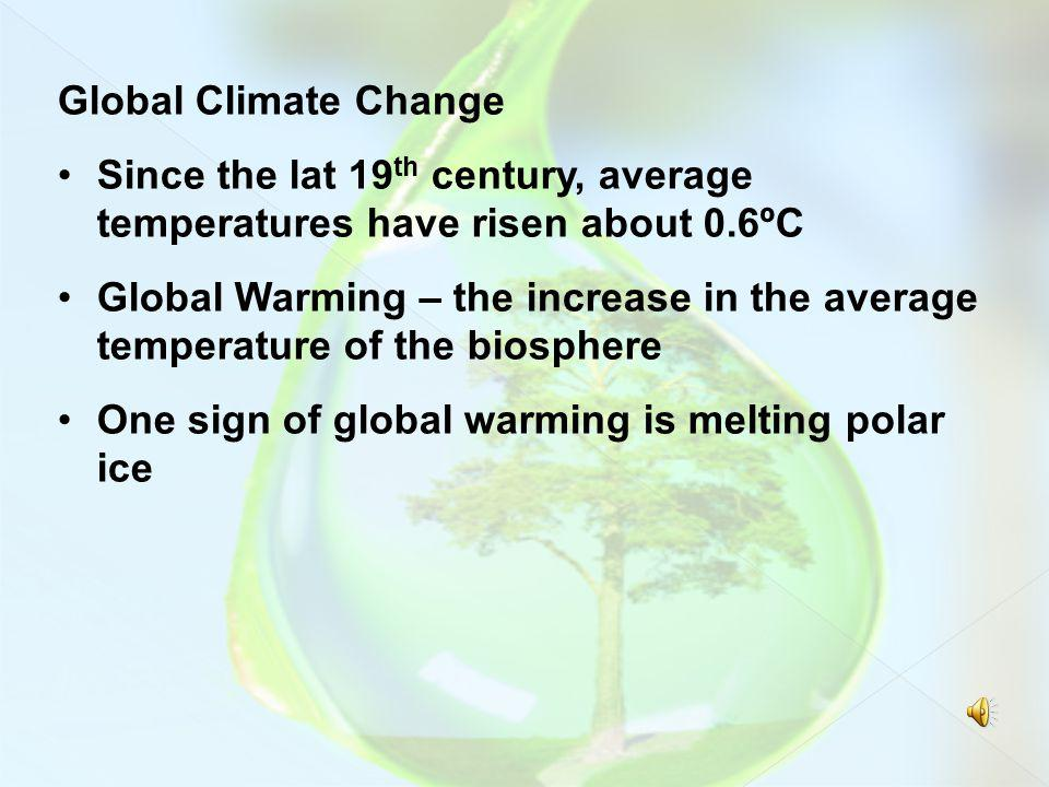 Global Climate Change Since the lat 19th century, average temperatures have risen about 0.6ºC.
