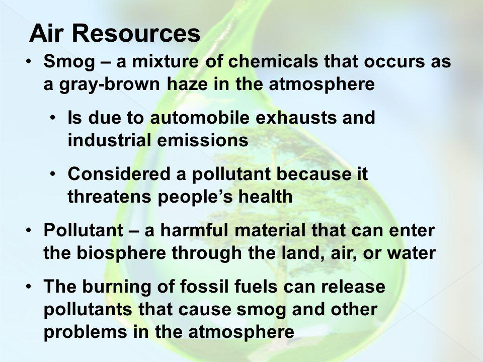 Air Resources Smog – a mixture of chemicals that occurs as a gray-brown haze in the atmosphere.