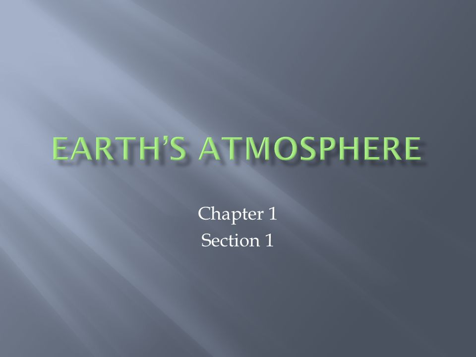 Earth's atmosphere Chapter 1 Section 1