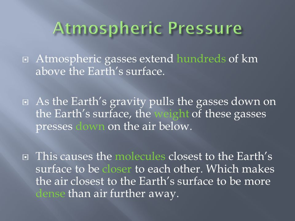 Atmospheric Pressure Atmospheric gasses extend hundreds of km above the Earth's surface.