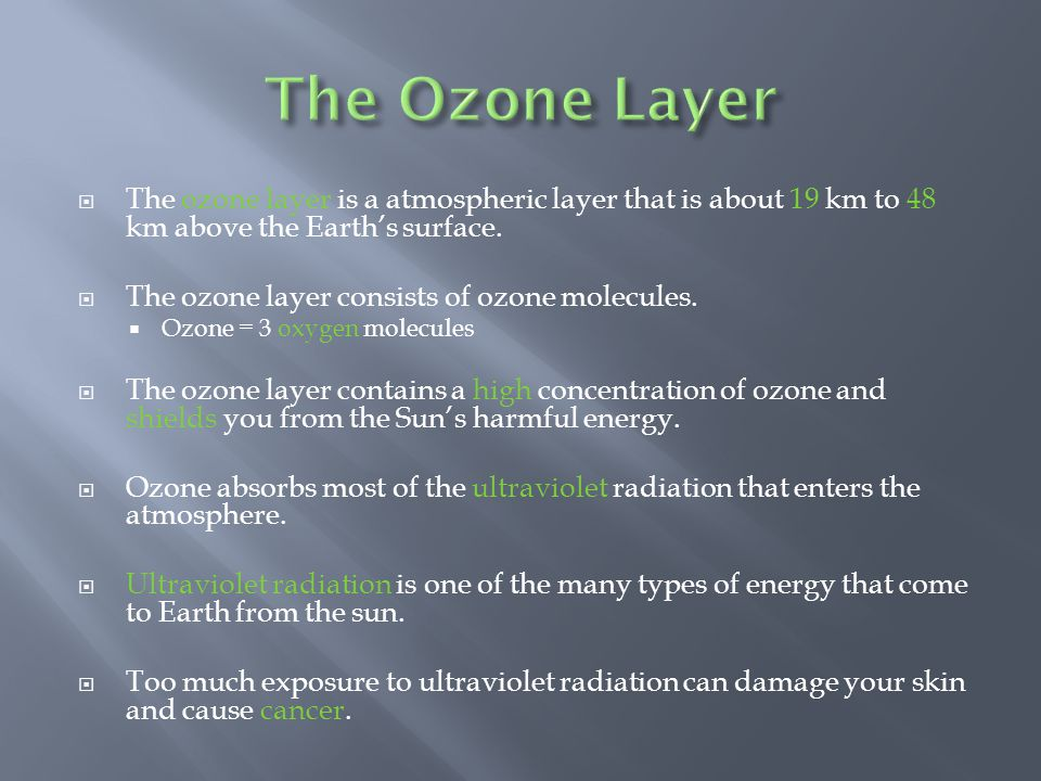 The Ozone Layer The ozone layer is a atmospheric layer that is about 19 km to 48 km above the Earth's surface.