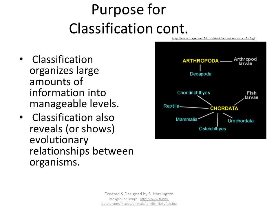 Purpose for Classification cont.