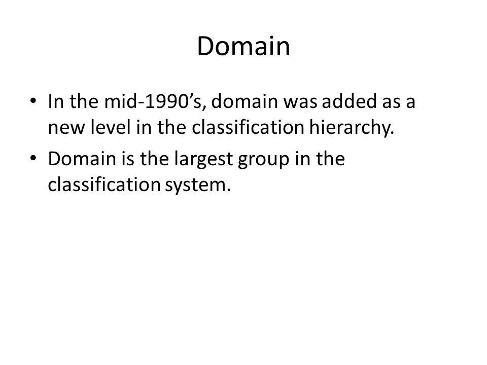 Domain In the mid-1990's, domain was added as a new level in the classification hierarchy.