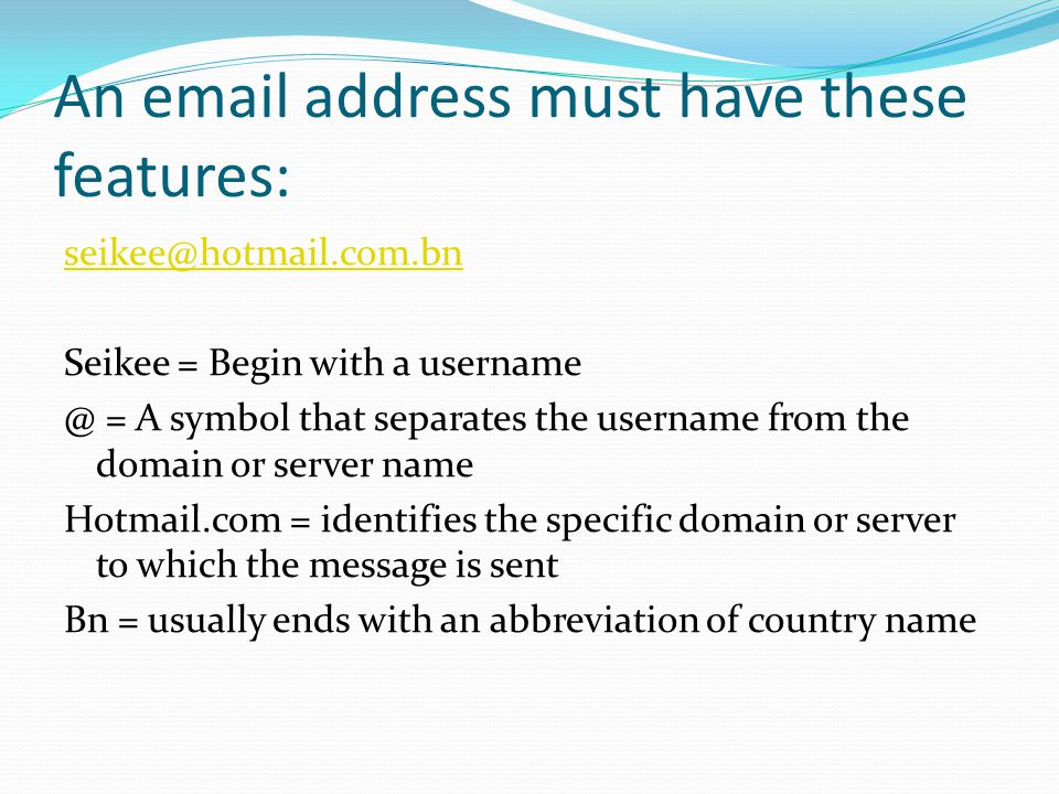 An email address must have these features: