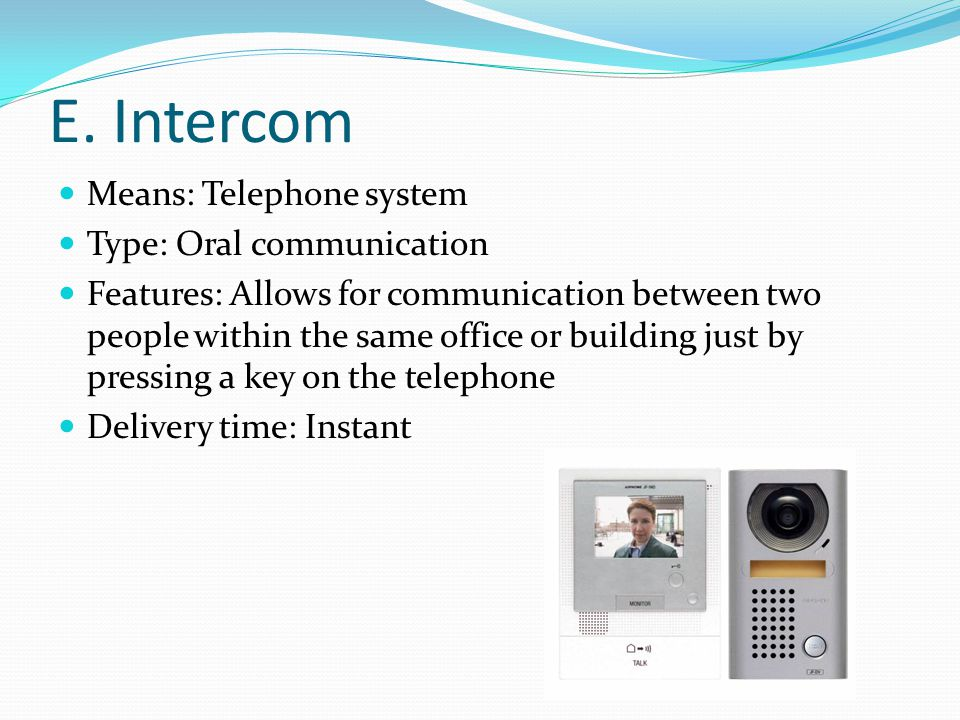 E. Intercom Means: Telephone system Type: Oral communication