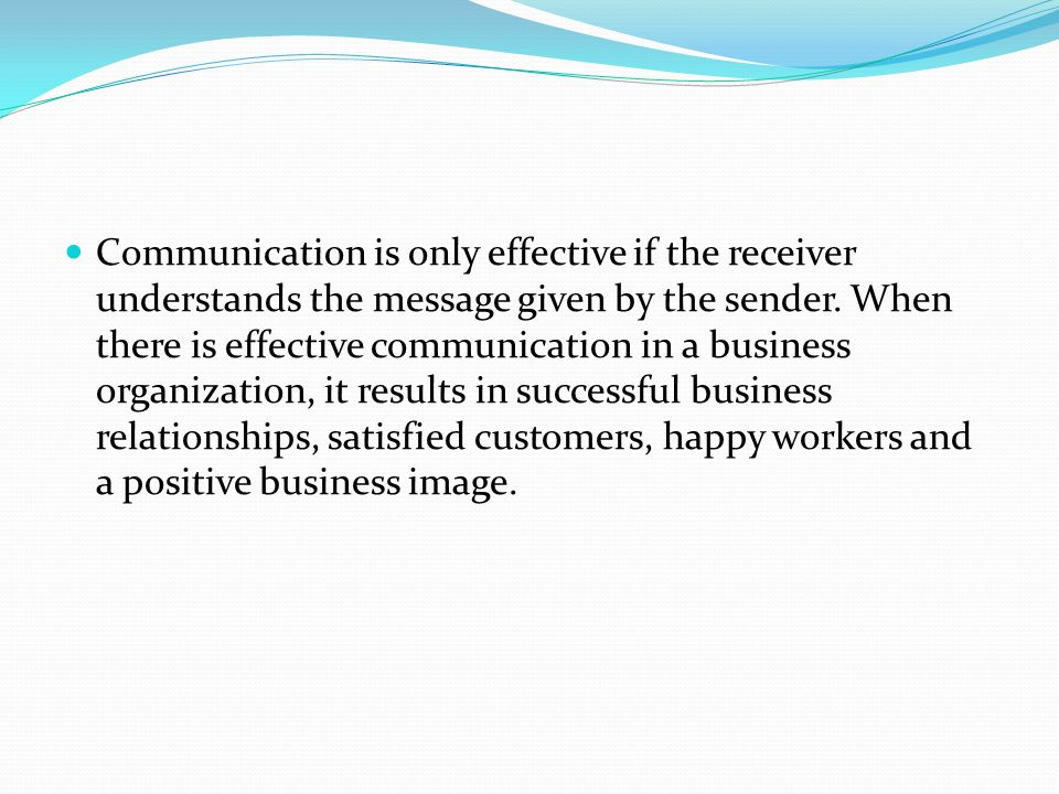 Communication is only effective if the receiver understands the message given by the sender.