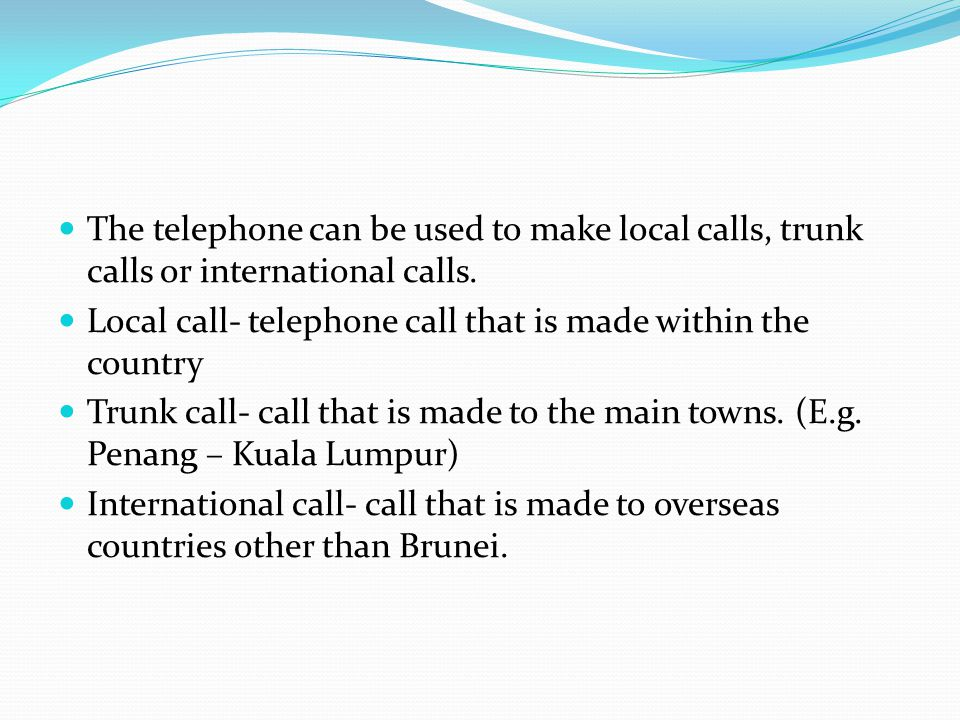 The telephone can be used to make local calls, trunk calls or international calls.