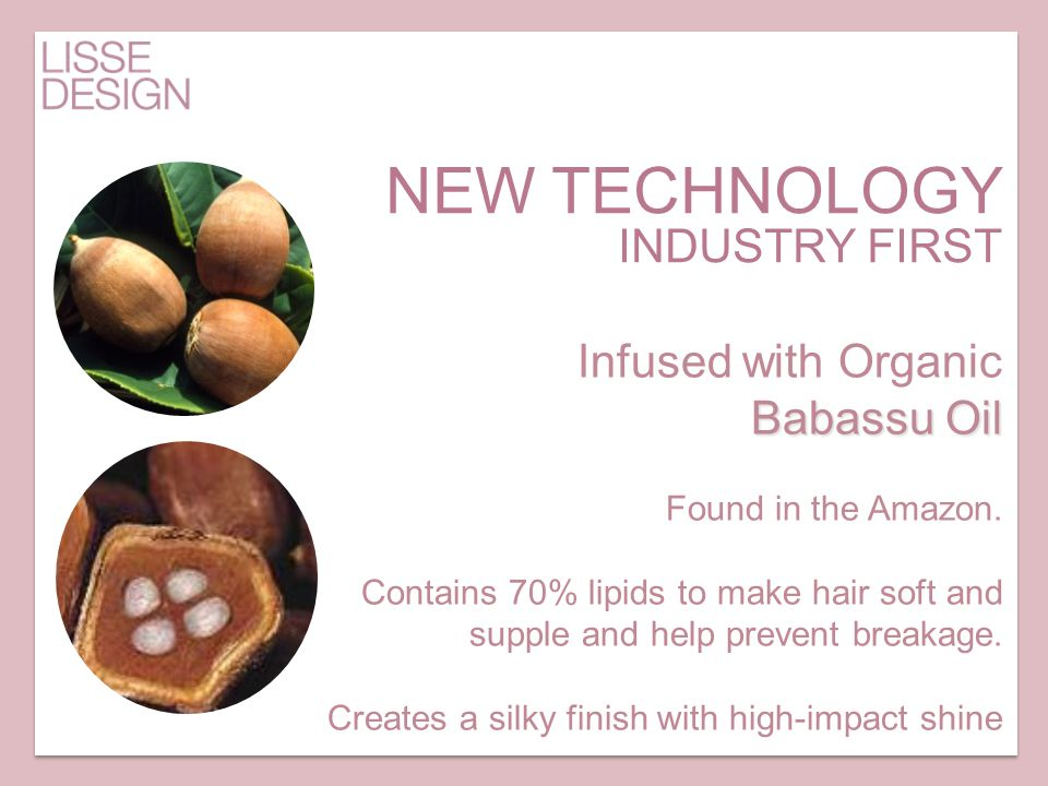 NEW TECHNOLOGY INDUSTRY FIRST Infused with Organic Babassu Oil