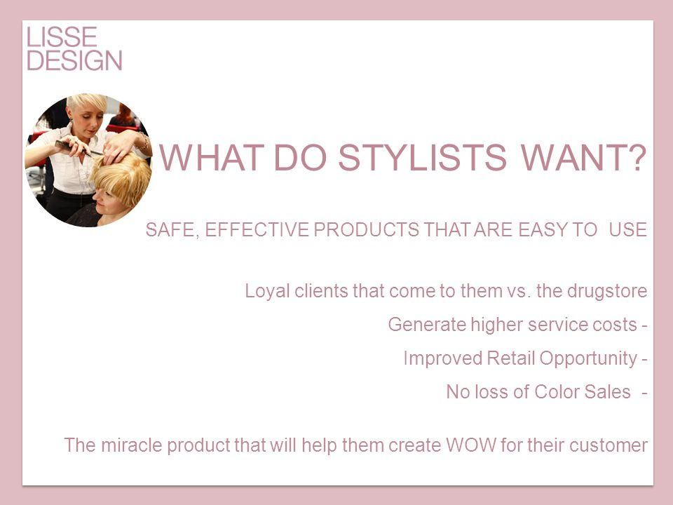 WHAT DO STYLISTS WANT SAFE, EFFECTIVE PRODUCTS THAT ARE EASY TO USE