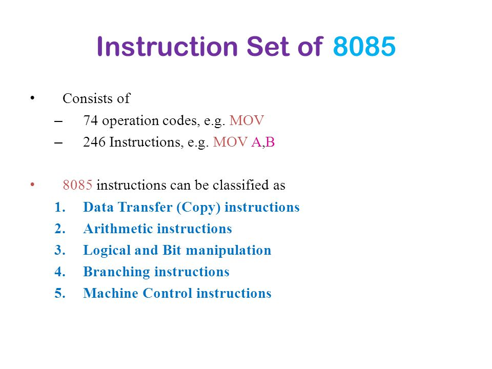 Instruction Set of 8085 Consists of 74 operation codes, e.g. MOV