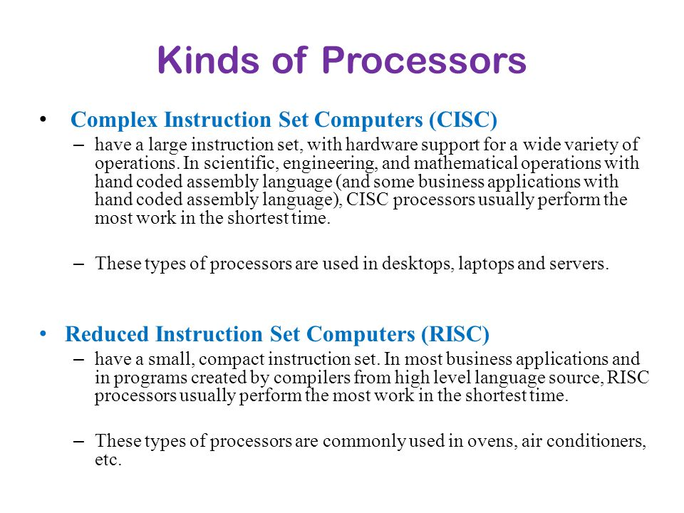 Kinds of Processors Complex Instruction Set Computers (CISC)