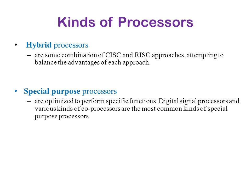 Kinds of Processors Hybrid processors Special purpose processors