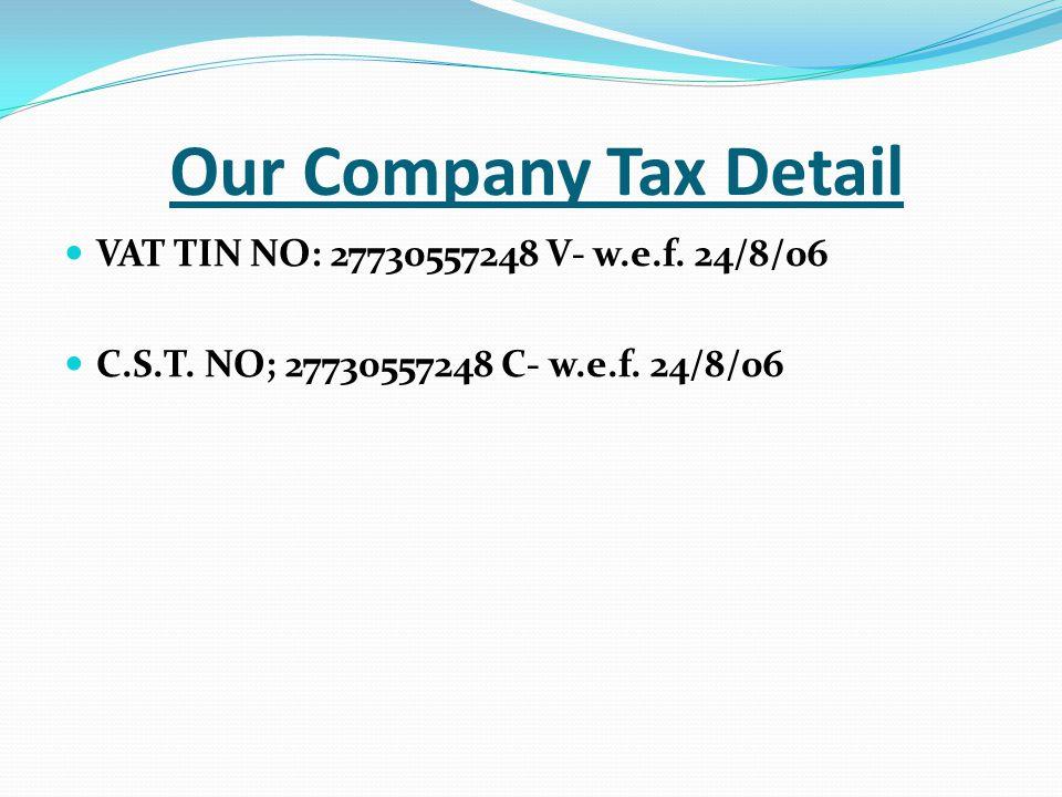 Our Company Tax Detail VAT TIN NO: 27730557248 V- w.e.f. 24/8/06