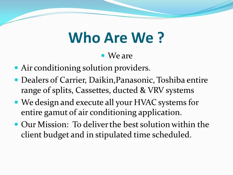 Who Are We We are Air conditioning solution providers.