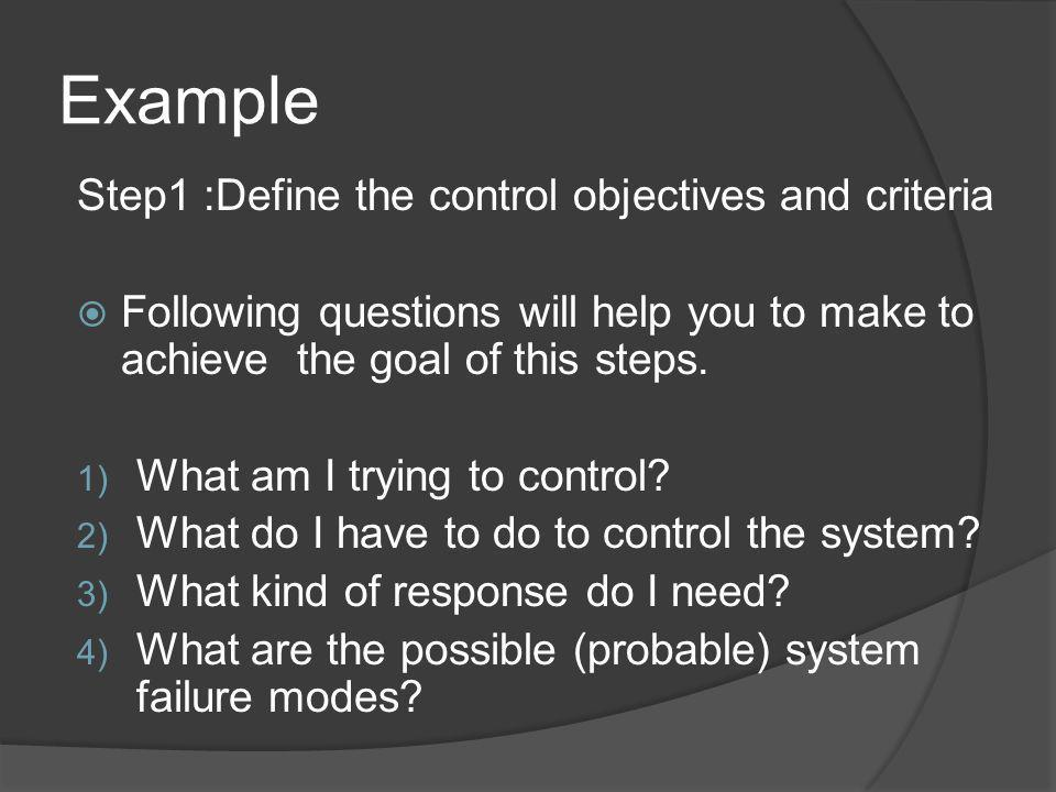 Example Step1 :Define the control objectives and criteria