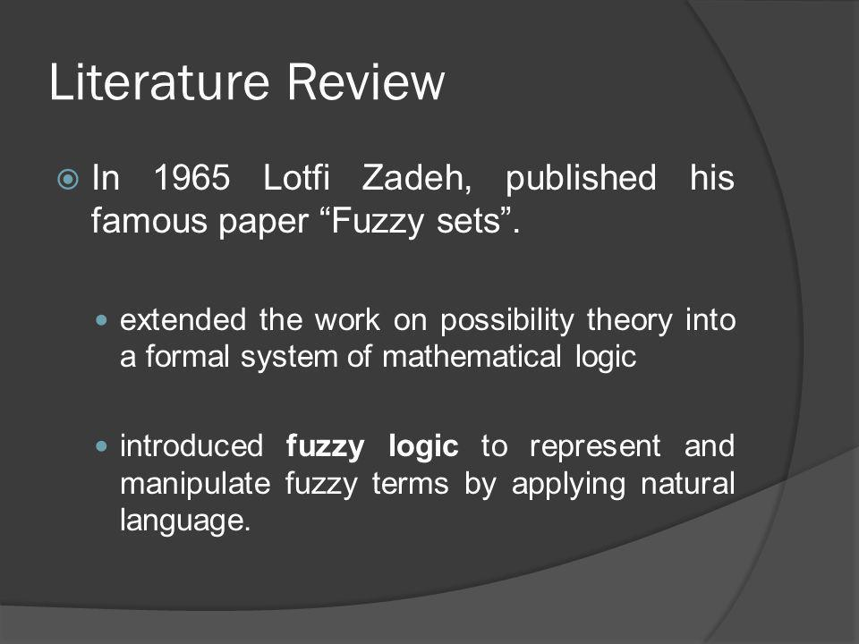 Literature Review In 1965 Lotfi Zadeh, published his famous paper Fuzzy sets .
