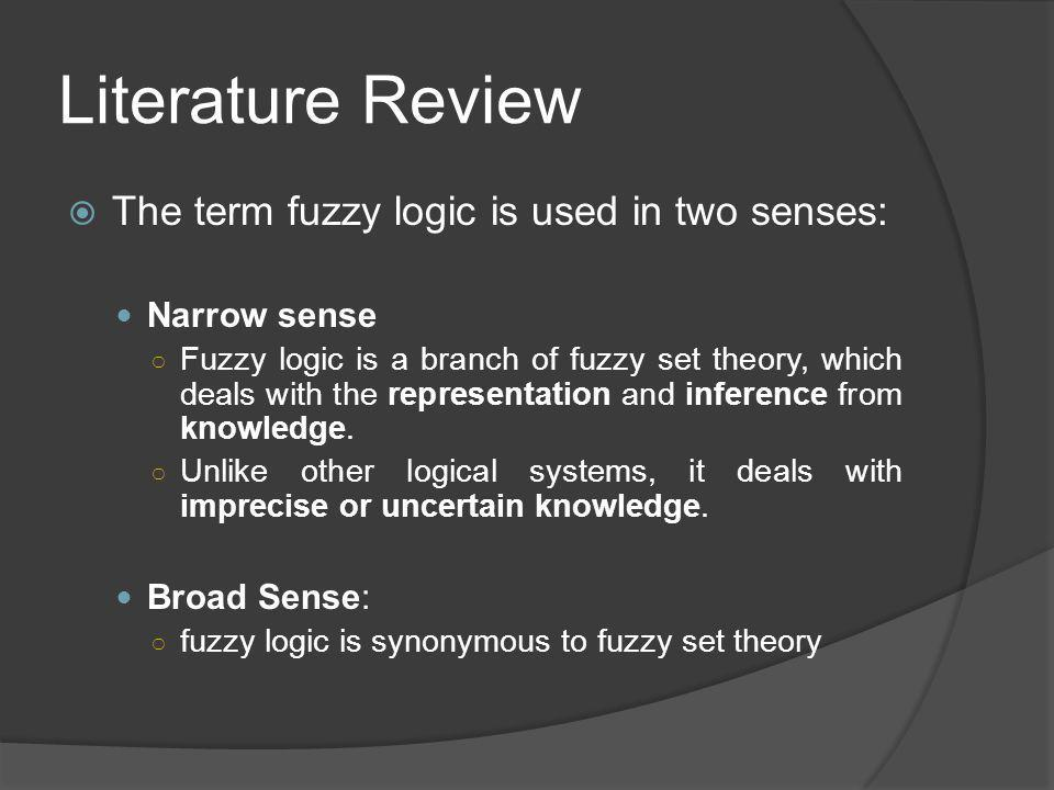 Literature Review The term fuzzy logic is used in two senses: