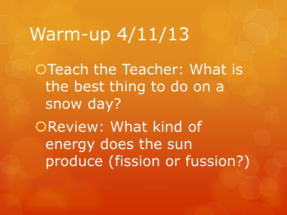 Warm-up 4/11/13 Teach the Teacher: What is the best thing to do on a snow day
