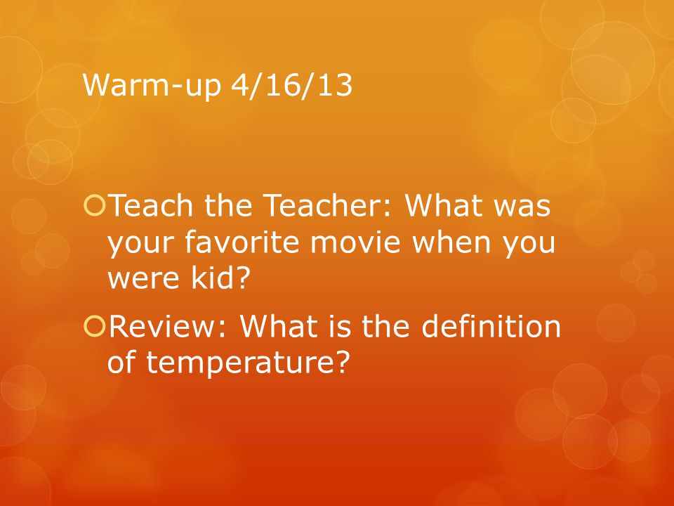 Warm-up 4/16/13 Teach the Teacher: What was your favorite movie when you were kid.