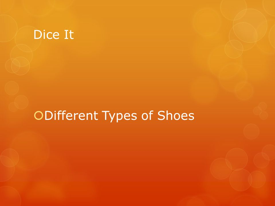 Dice It Different Types of Shoes