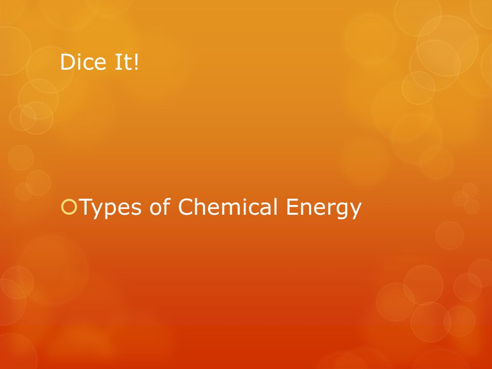 Dice It! Types of Chemical Energy