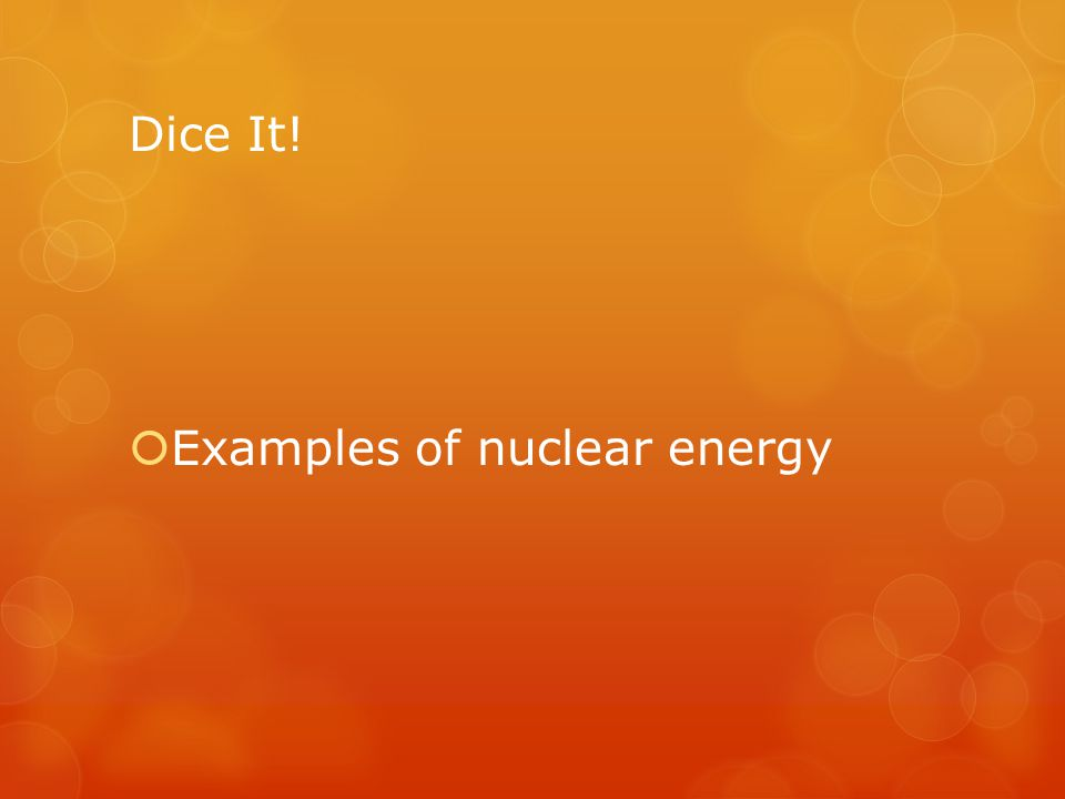 Dice It! Examples of nuclear energy
