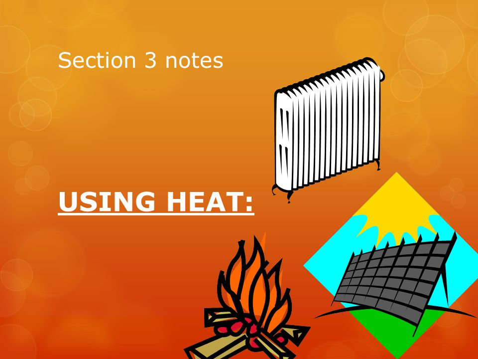 Section 3 notes USING HEAT: