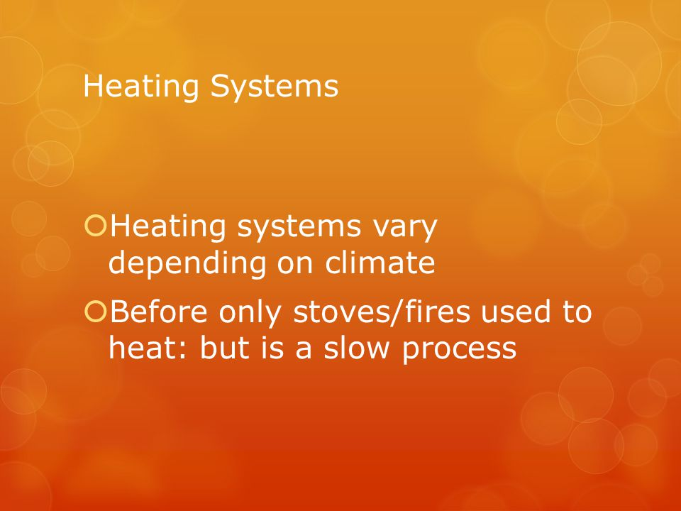 Heating Systems Heating systems vary depending on climate.