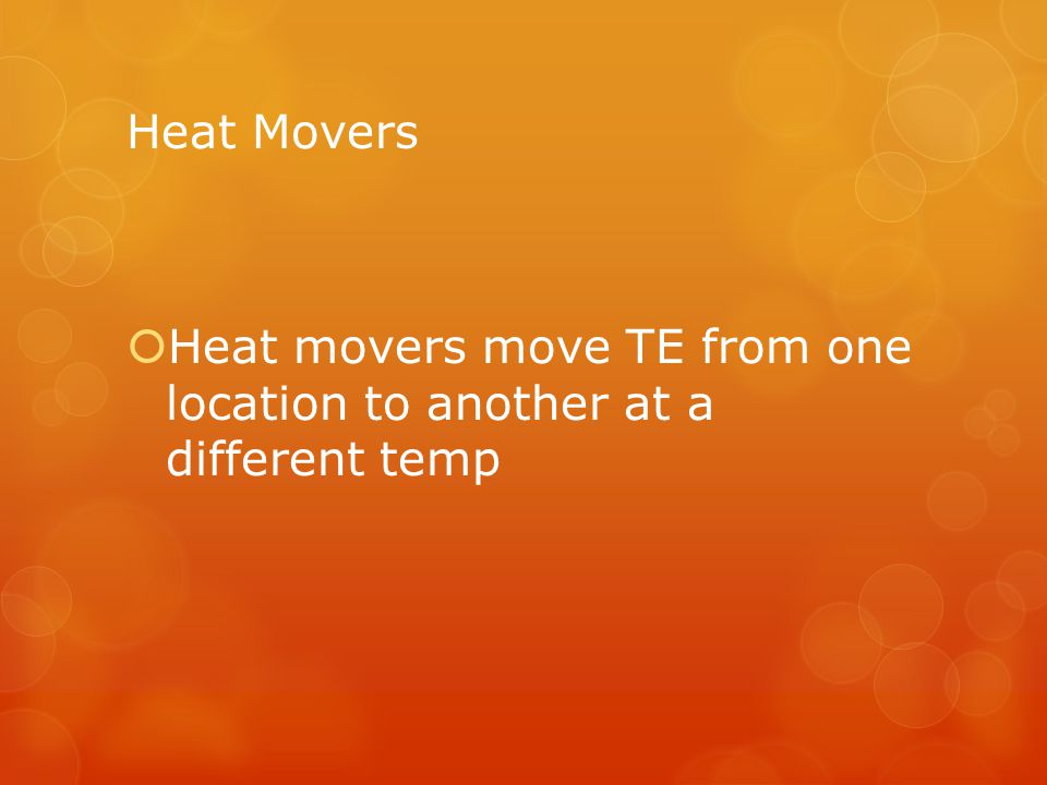 Heat Movers Heat movers move TE from one location to another at a different temp