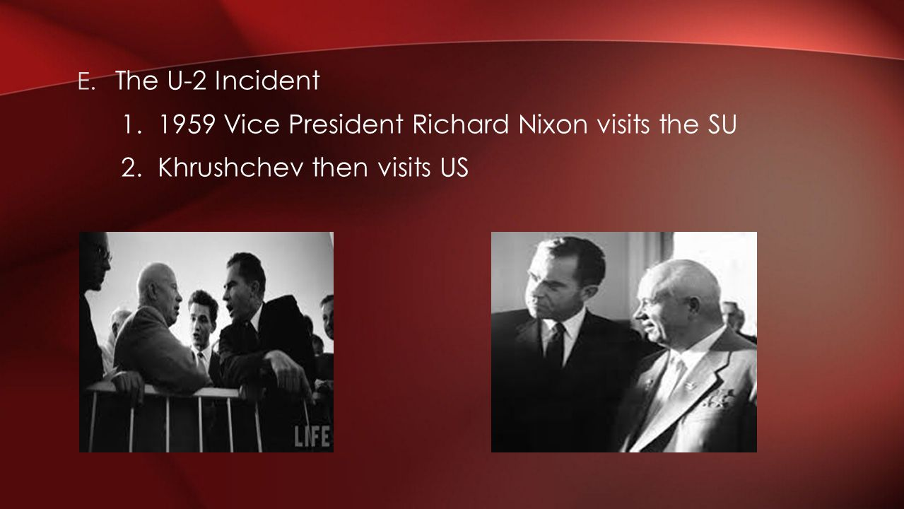 The U-2 Incident 1. 1959 Vice President Richard Nixon visits the SU 2. Khrushchev then visits US