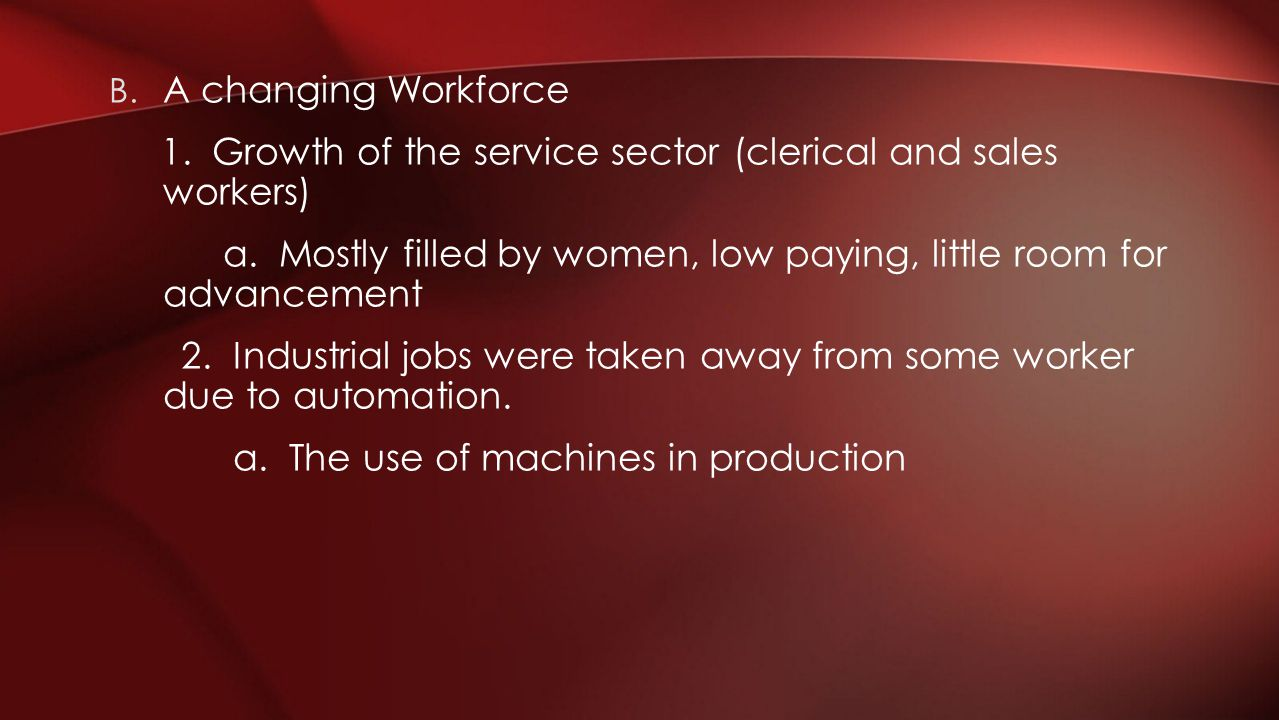 A changing Workforce 1. Growth of the service sector (clerical and sales workers)