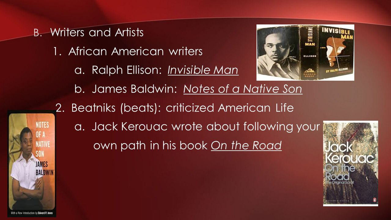 Writers and Artists 1. African American writers. a. Ralph Ellison: Invisible Man. b. James Baldwin: Notes of a Native Son.