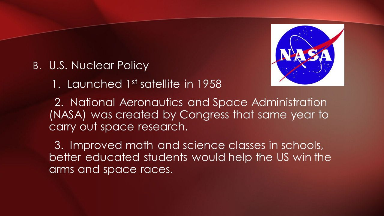 U.S. Nuclear Policy 1. Launched 1st satellite in 1958.