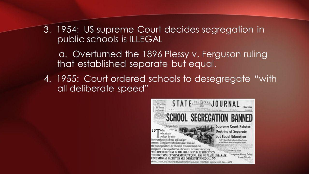 3. 1954: US supreme Court decides segregation in public schools is ILLEGAL a.
