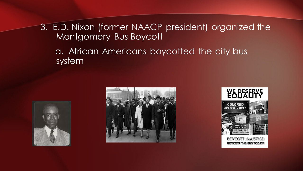 3. E.D. Nixon (former NAACP president) organized the Montgomery Bus Boycott a.