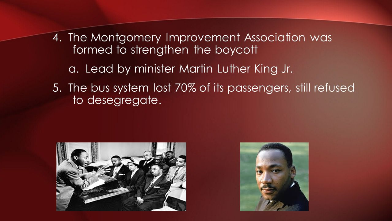 4. The Montgomery Improvement Association was formed to strengthen the boycott a.