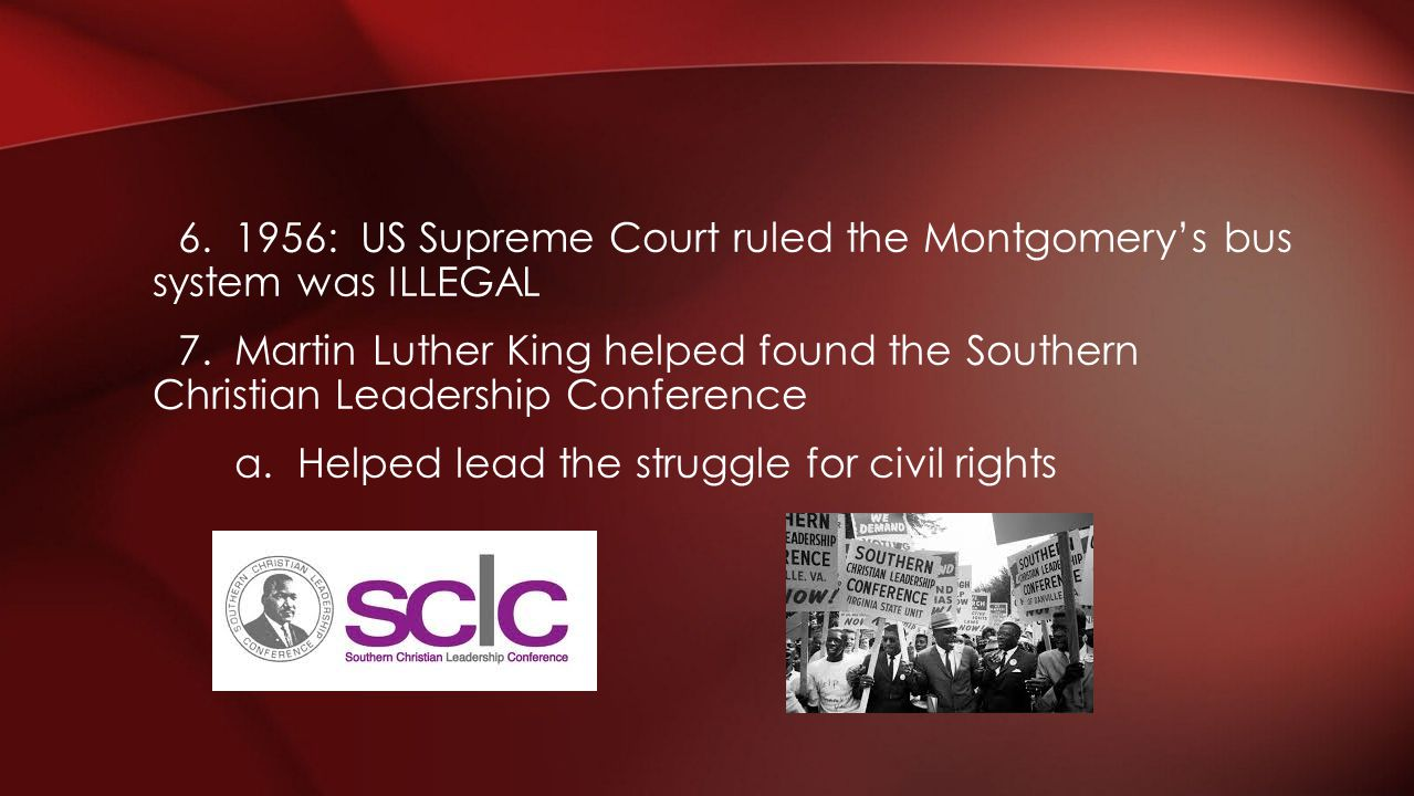 6. 1956: US Supreme Court ruled the Montgomery's bus system was ILLEGAL 7.