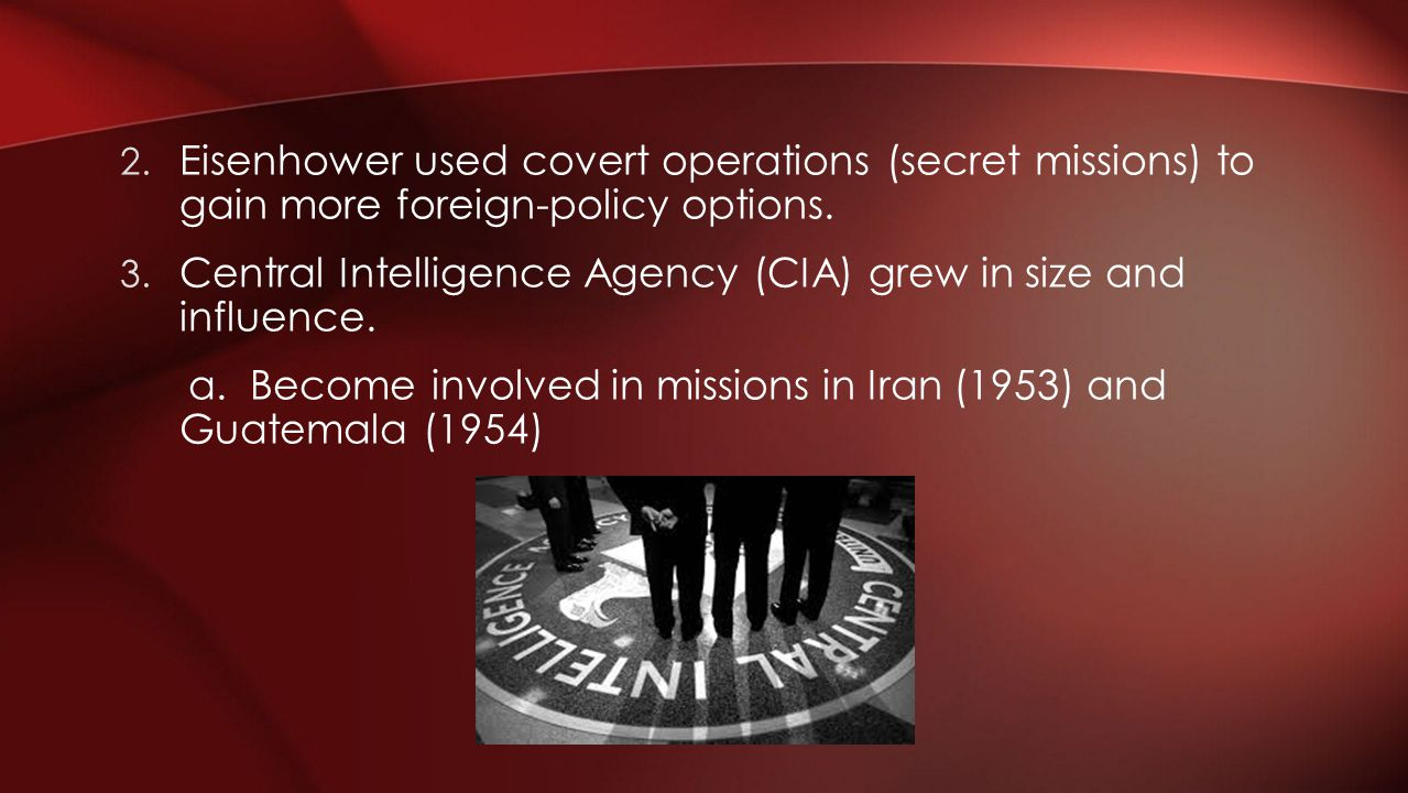 Eisenhower used covert operations (secret missions) to gain more foreign-policy options.