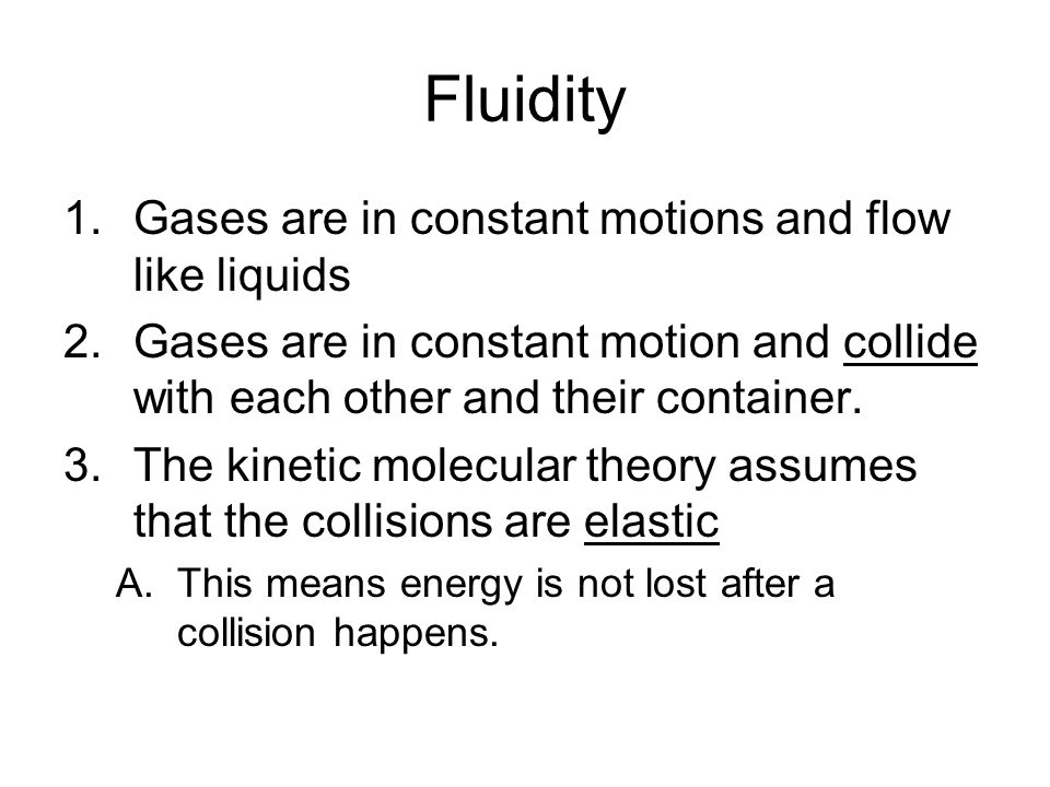 Fluidity Gases are in constant motions and flow like liquids