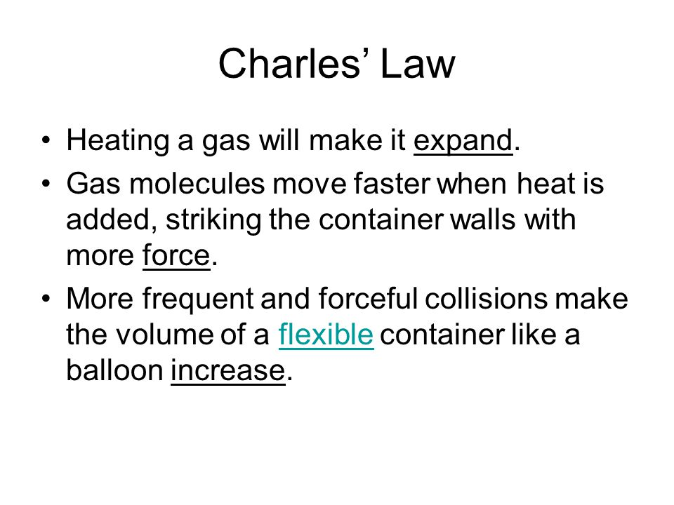 Charles' Law Heating a gas will make it expand.