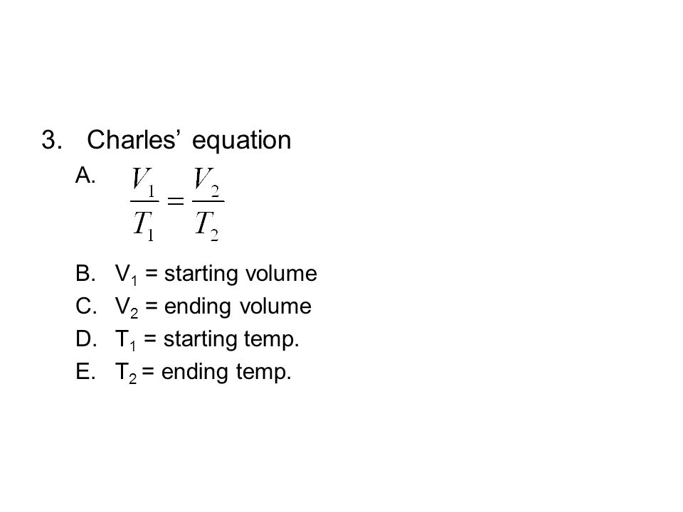 Charles' equation A. V1 = starting volume V2 = ending volume